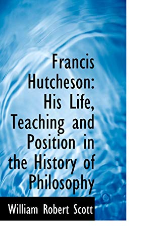 9780559151927: Francis Hutcheson: His Life, Teaching and Position in the History of Philosophy