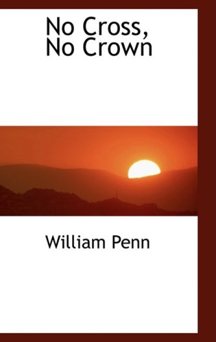 No Cross, No Crown: Penn, William