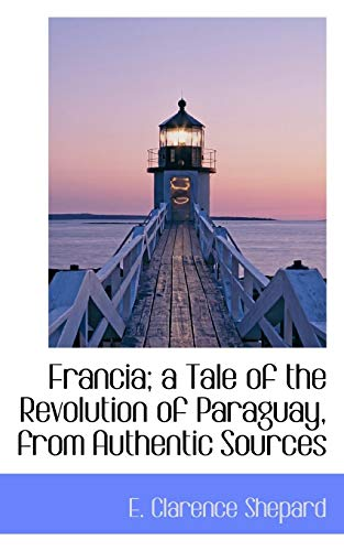 9780559159015: Francia; a Tale of the Revolution of Paraguay, from Authentic Sources