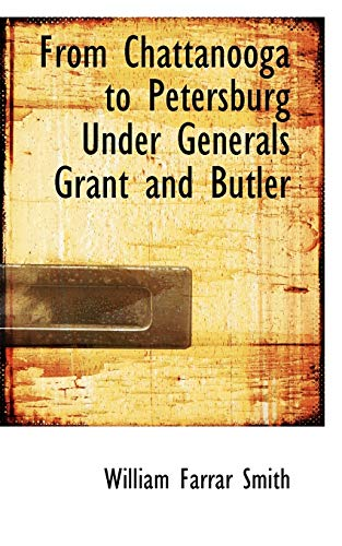 9780559165108: From Chattanooga to Petersburg Under Generals Grant and Butler