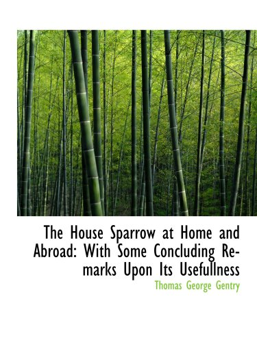 9780559173899: The House Sparrow at Home and Abroad: With Some Concluding Remarks Upon Its Usefullness