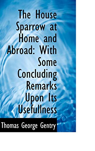 9780559173936: The House Sparrow at Home and Abroad: With Some Concluding Remarks upon Its Usefullness
