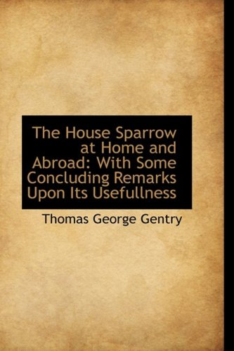9780559173950: The House Sparrow at Home and Abroad: With Some Concluding Remarks upon Its Usefullness