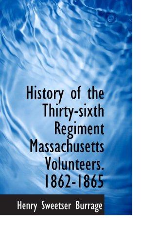 History of the Thirty-sixth Regiment Massachusetts Volunteers. 1862-1865: Henry Sweetser Burrage