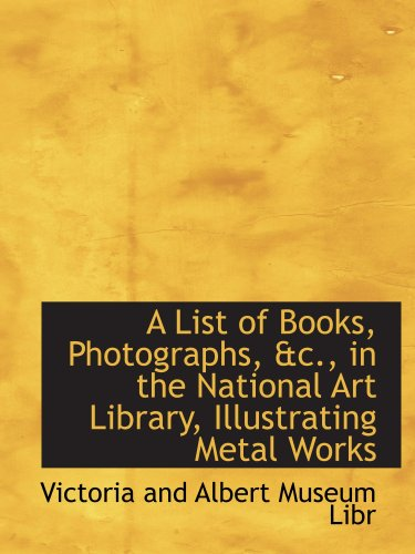 9780559178238: A List of Books, Photographs, c, in the National Art Library, Illustrating Metal Works