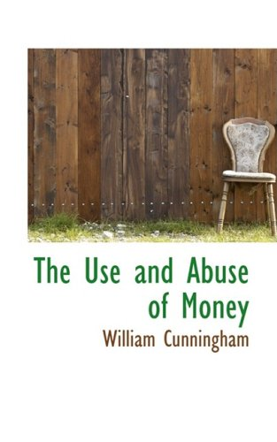 9780559186981: The Use and Abuse of Money