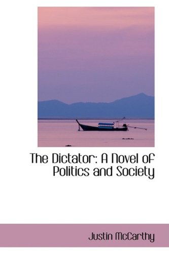 9780559189111: The Dictator: A Novel of Politics and Society