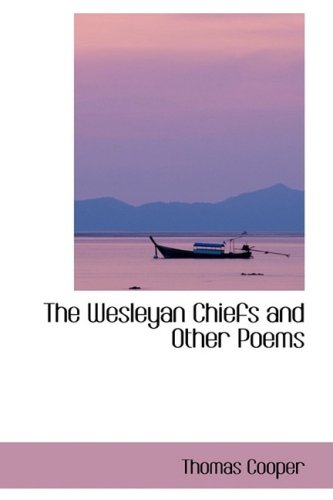 The Wesleyan Chiefs and Other Poems (0559189893) by Cooper, Thomas