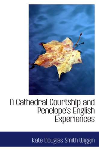 A Cathedral Courtship and Penelope's English Experiences (9780559191435) by Kate Douglas Smith Wiggin