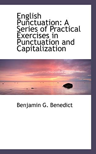 English Punctuation: A Series of Practical Exercises: Benedict, Benjamin G.