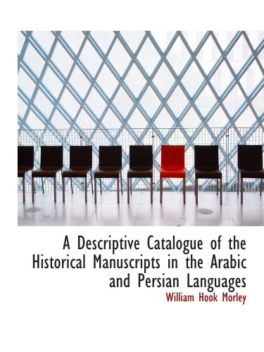 9780559198793: A Descriptive Catalogue of the Historical Manuscripts in the Arabic and Persian Languages