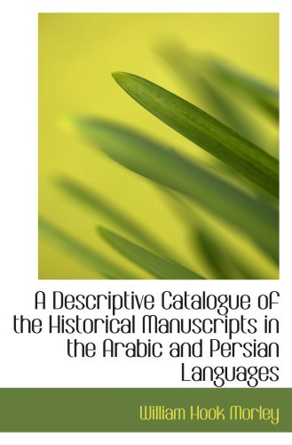 9780559198816: A Descriptive Catalogue of the Historical Manuscripts in the Arabic and Persian Languages