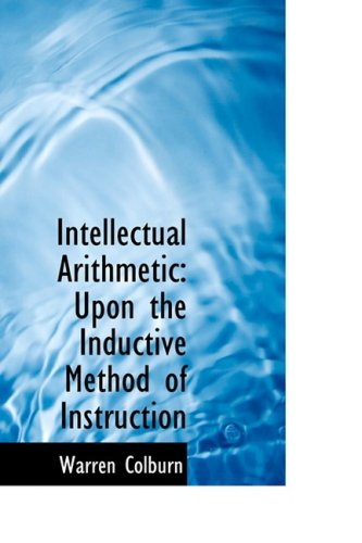 9780559201127: Intellectual Arithmetic: Upon the Inductive Method of Instruction