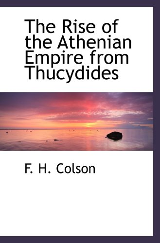 9780559204616: The Rise of the Athenian Empire from Thucydides