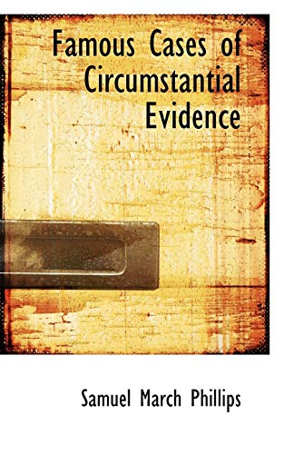 Famous Cases of Circumstantial Evidence (Paperback): Samuel March Phillips