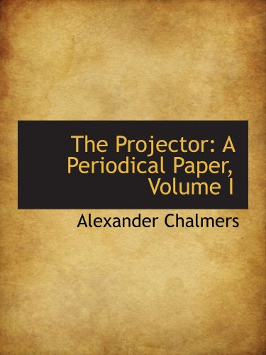 9780559207334: The Projector: A Periodical Paper, Volume I