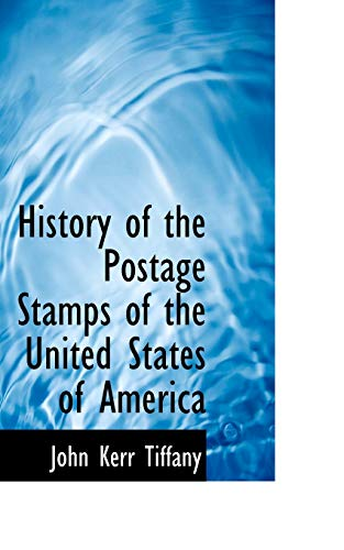 History of the Postage Stamps of the: John Kerr Tiffany