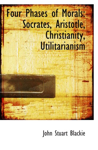 9780559214448: Four Phases of Morals: Socrates, Aristotle, Christianity, Utilitarianism
