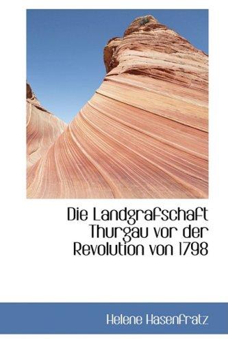 9780559219504: Die Landgrafschaft Thurgau vor der Revolution von 1798 (German Edition)