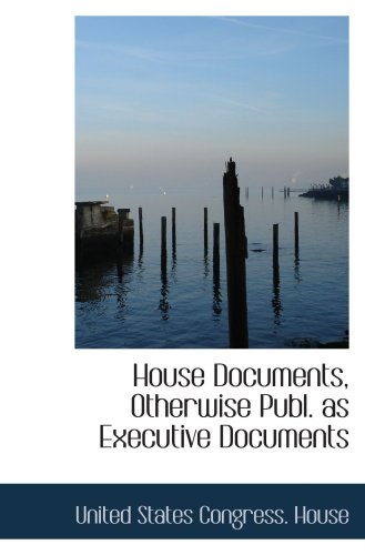 9780559220111: House Documents, Otherwise Publ. as Executive Documents