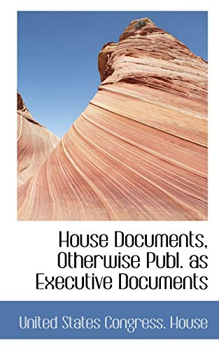 9780559220142: House Documents, Otherwise Publ. as Executive Documents