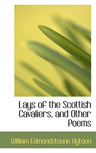 Lays of the Scottish Cavaliers and Other: W E Aytoun