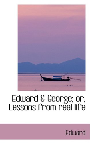 Edward a George; or, Lessons from real life (0559237545) by Edward