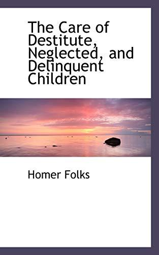 9780559247255: The Care of Destitute, Neglected, and Delinquent Children