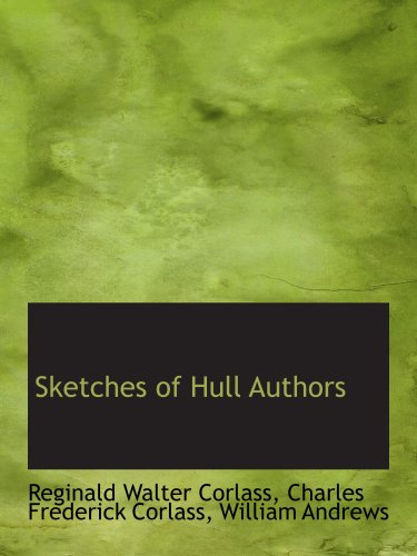 Sketches of Hull Authors: Walter Corlass, Charles