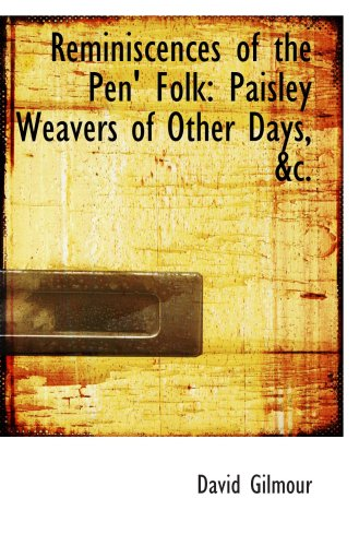 9780559266225: Reminiscences of the Pen' Folk: Paisley Weavers of Other Days, &c.