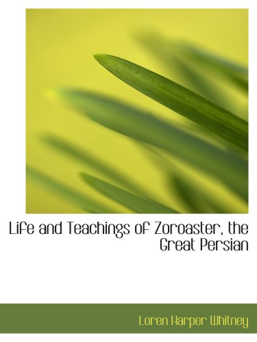9780559278266: Life and Teachings of Zoroaster, the Great Persian