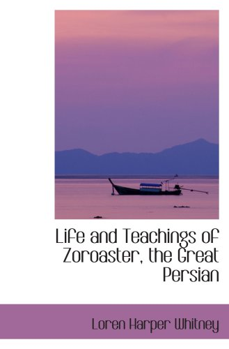 9780559278280: Life and Teachings of Zoroaster, the Great Persian