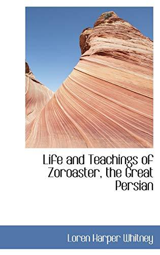 9780559278334: Life and Teachings of Zoroaster, the Great Persian (Bibliobazaar)