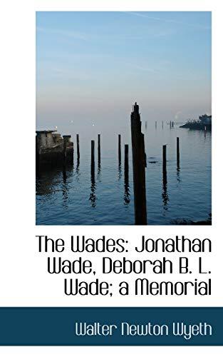 The Wades: Jonathan Wade, Deborah B. L.: Walter Newton Wyeth