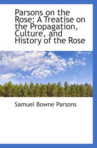 9780559280733: Parsons on the Rose: A Treatise on the Propagation, Culture, and History of the Rose