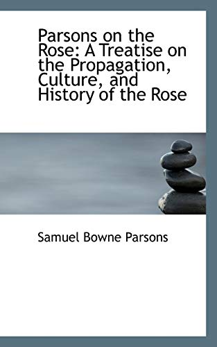 9780559280757: Parsons on the Rose: A Treatise on the Propagation, Culture, and History of the Rose