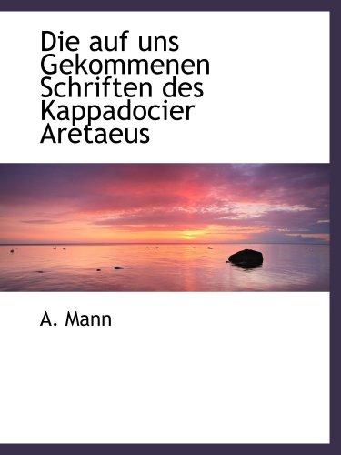 9780559284076: Die auf uns Gekommenen Schriften des Kappadocier Aretaeus