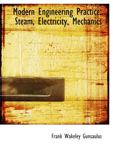 9780559284823: Modern Engineering Practice: Steam, Electricity, Mechanics