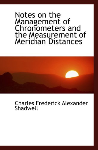 9780559285899: Notes on the Management of Chronometers and the Measurement of Meridian Distances