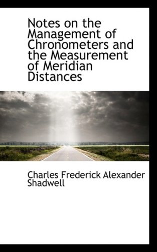 9780559285936: Notes on the Management of Chronometers and the Measurement of Meridian Distances