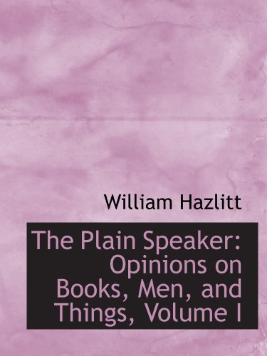 9780559290343: The Plain Speaker: Opinions on Books, Men, and Things, Volume I