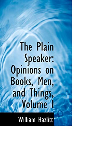 9780559290374: The Plain Speaker: Opinions on Books, Men, and Things, Volume I