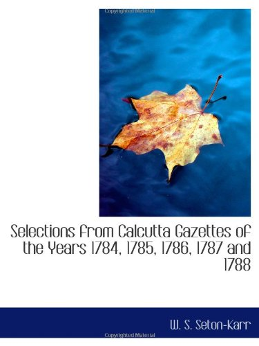 9780559292699: Selections from Calcutta Gazettes of the Years 1784, 1785, 1786, 1787 and 1788