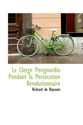 9780559304835: Le Clerge Perigourdin Pendant la Persecution Revolutionnaire (French Edition)