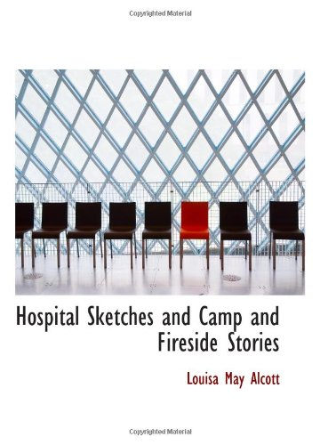 Hospital Sketches and Camp and Fireside Stories (0559305044) by Alcott, Louisa May