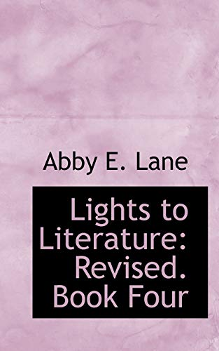 Lights to Literature: Revised. Book Four (Paperback): Abby E Lane