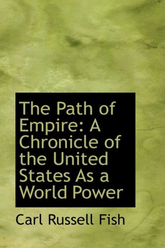 The Path of Empire: A Chronicle of the United States As a World Power: Fish, Carl Russell