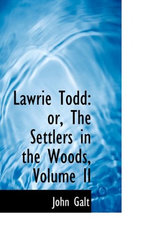 Lawrie Todd: or, The Settlers in the: Galt, John