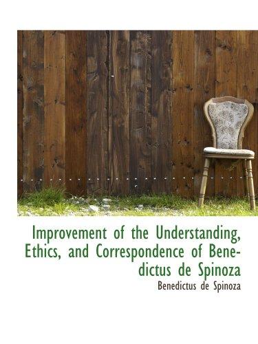 9780559315558: Improvement of the Understanding, Ethics, and Correspondence of Benedictus de Spinoza