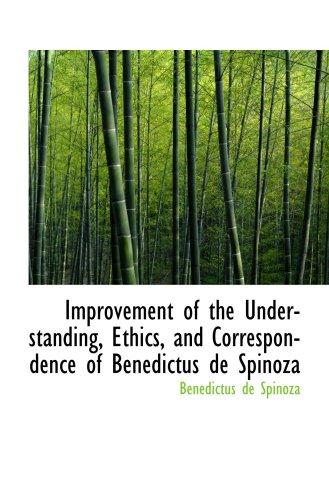 9780559315565: Improvement of the Understanding, Ethics, and Correspondence of Benedictus de Spinoza